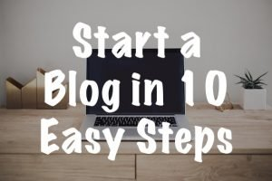 Start a Blog in 10 Easy Steps